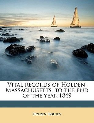 Vital Records of Holden, Massachusetts, to the End of the Year 1849 Volume 2 (Paperback): Holden Holden