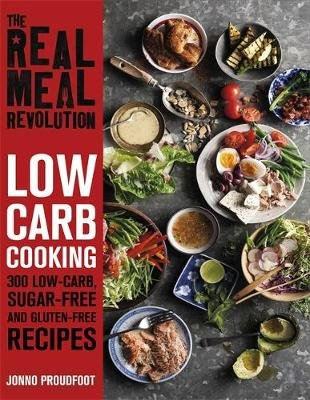 The Real Meal Revolution: Low Carb Cooking - 300 Low-Carb, Sugar-Free and Gluten-Free Recipes (Paperback): Jonno Proudfoot