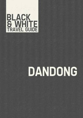 Dandong - Black & White Travel Guide (Electronic book text): Black & White