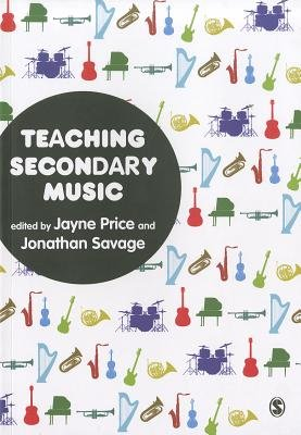 Teaching Secondary Music (Hardcover): Jonathan Savage, Jayne Price