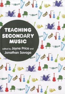 Teaching Secondary Music (Hardcover): Jayne Price, Jonathan Savage
