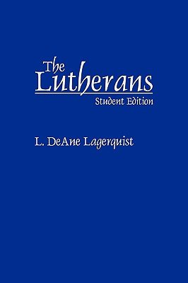 The Lutherans (Paperback, New): L.DeAne Lagerquist