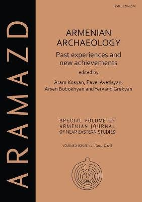 Armenian Archaeology: Past Experiences and New Achievements (Paperback): Aram Kosyan, Pavel S. Avetisyan, Arsen Bobokhyan,...
