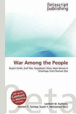 War Among the People (Paperback): Lambert M. Surhone, Mariam T. Tennoe, Susan F. Henssonow