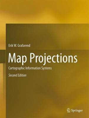 Map Projections 2014 - Cartographic Information Systems (Hardcover, 2nd Revised edition): Erik W Grafarend, Rey-Jer You, Rainer...