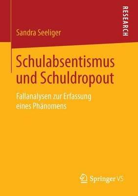 Schulabsentismus Und Schuldropout - Fallanalysen Zur Erfassung Eines Phanomens (German, Paperback): Sandra Seeliger