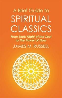 A Brief Guide to Spiritual Classics - From Dark Night of the Soul to The Power of Now (Paperback): James M Russell