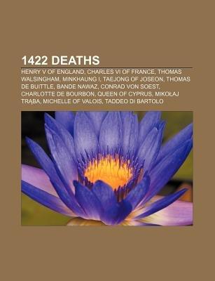 1422 Deaths - Henry V of England, Charles VI of France, Thomas Walsingham, Minkhaung I, Taejong of Joseon, Thomas de Buittle,...