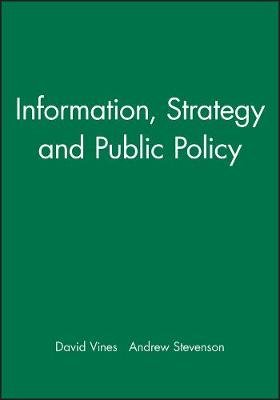 Information, Strategy and Public Policy (Hardcover): David Vines, Andrew Stevenson