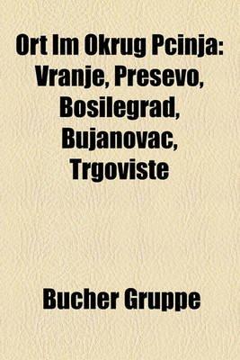 Ort Im Okrug P Inja - Vranje, Pre Evo, Bosilegrad, Bujanovac, Trgovi Te (English, German, Paperback): Bucher Gruppe