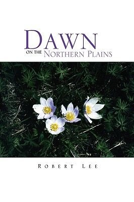 Dawn on the Northern Plains (Hardcover): Robert Lee