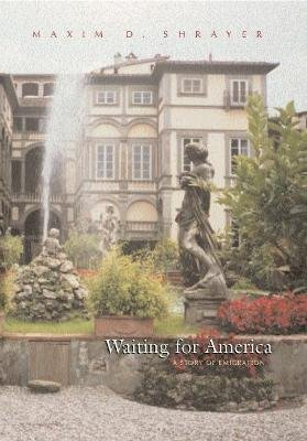 Waiting For America - A Story of Emigration (Hardcover): Maxim D. Shrayer, Herman R. Goldberg