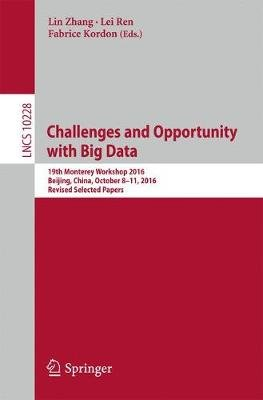 Challenges and Opportunity with Big Data - 19th Monterey Workshop 2016, Beijing, China, October 8 - 11, 2016, Revised Selected...