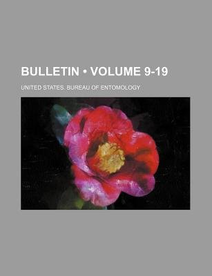 Bulletin (Volume 9-19) (Paperback): United States Bureau of Entomology