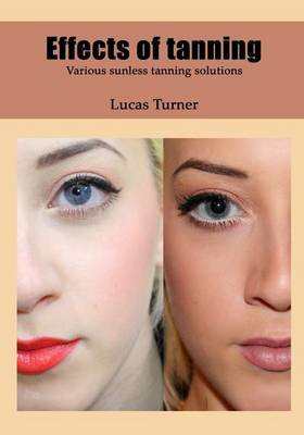 Effects of Tanning - Various Sunless Tanning Solutions (Paperback): Lucas Turner