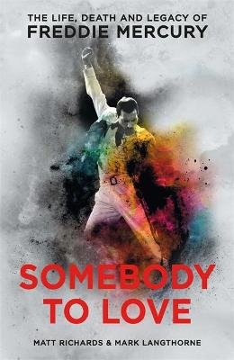 Somebody to Love - The Life, Death and Legacy of Freddie Mercury (Paperback): Matt Richards, Mark Langthorne