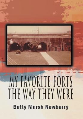 My Favorite Forts - The Way They Were (Hardcover): Betty Marsh Newberry