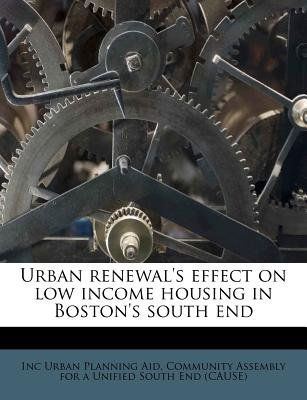 Urban Renewal's Effect on Low Income Housing in Boston's South End (Paperback): Inc Urban Planning Aid