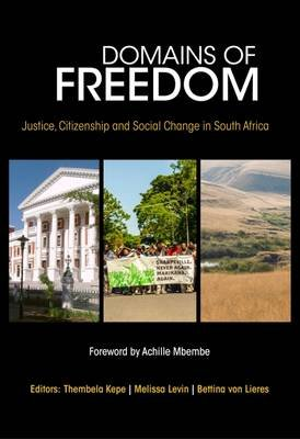 Domains of freedom - Justice, citizenship and social change in South Africa (Paperback): Thembela Kepe, Melissa Levin, Bettina...