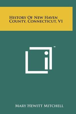 History of New Haven County, Connecticut, V1 (Hardcover): Mary Hewitt Mitchell