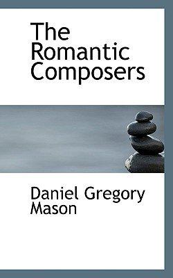 The Romantic Composers (Paperback): Mason, Daniel Gregory Mason