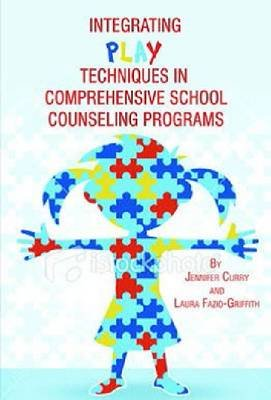 Integrating Play Techniques in Comprehensive School Counseling Programs (Paperback, New): Jennifer Curry, Laura Fazio-Griffith