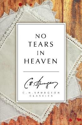 No Tears in Heaven (Paperback, Revised edition): C. H. Spurgeon