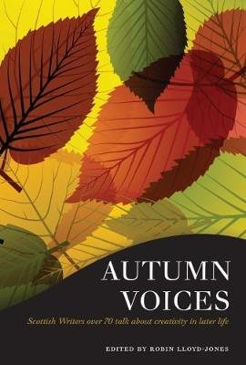 Autumn Voices - Scottish writers over 70 talk about creativity in later life (Paperback, New edition): Robin Jones