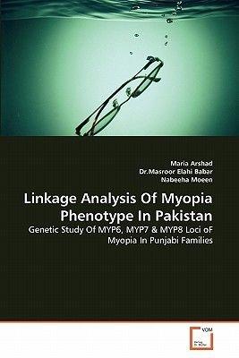 Linkage Analysis of Myopia Phenotype in Pakistan (Paperback): Maria Arshad