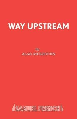 Way Upstream (Paperback): Alan Ayckbourn