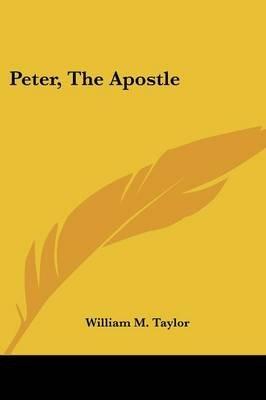 Peter, the Apostle (Paperback): William MacKergo Taylor