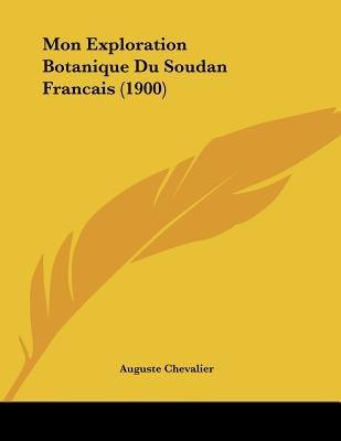 Mon Exploration Botanique Du Soudan Francais (1900) (French, Paperback): Auguste Chevalier