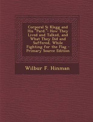 Corporal Si Klegg and His Pard - How They Lived and Talked, and What They Did and Suffered, While Fighting for the Flag...