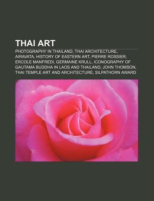 Thai Art - Photography in Thailand, Thai Architecture, Airavata, History of Eastern Art, Pierre Rossier, Ercole Manfredi,...