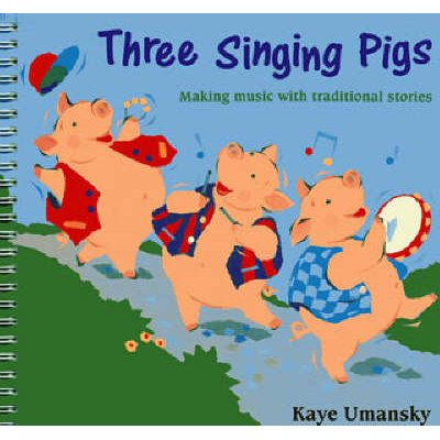 The Threes - Three Singing Pigs: Making Music with Traditional Stories (Paperback): Kaye Umansky