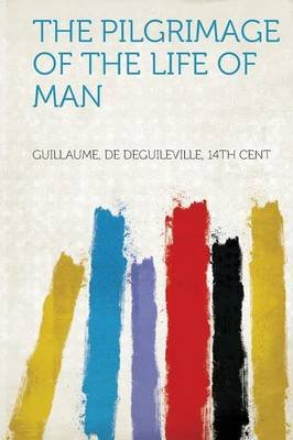 The Pilgrimage of the Life of Man (Paperback): Guillaume De Deguileville Cent