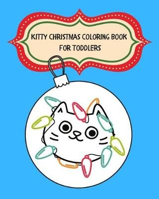 Kitty Christmas Coloring Book for Toddlers - A Fun and Engaging Christmas Coloring Book For Ages 1 - 3 Years Old! (Paperback):...