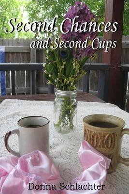 Second Chances and Second Cups (Paperback): Donna Schlachter