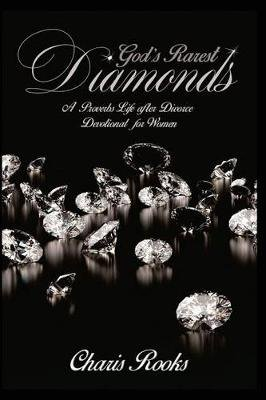 God's Rarest Diamonds - A Proverbs Life After Divorce Devotional for Women (Paperback): Charis Rooks