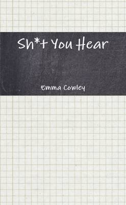 Sh*t You Hear (Paperback): Emma Cowley
