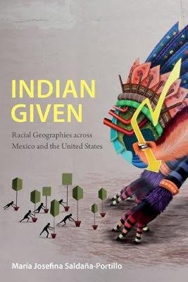 Indian Given - Racial Geographies across Mexico and the United States (Paperback): Maria Josefina Saldana-Portillo