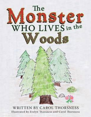 The Monster Who Lives in the Woods (Electronic book text): Carol Thorsness