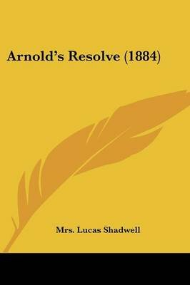 Arnold's Resolve (1884) (Paperback): Mrs Lucas Shadwell
