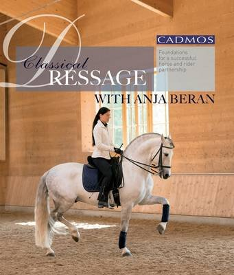 Classical Dressage with Anja Beran - Foundations for a Successful Horse and Rider Partnership (Hardcover): Anja Beran