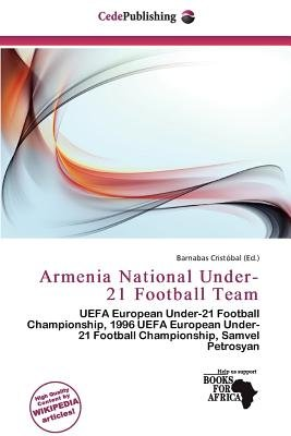 Armenia National Under-21 Football Team (Paperback): Barnabas Crist Bal