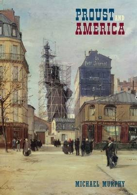 Proust and America - The Influence of American Art, Culture, and Literature on A la recherche du temps perdu (Hardcover):...