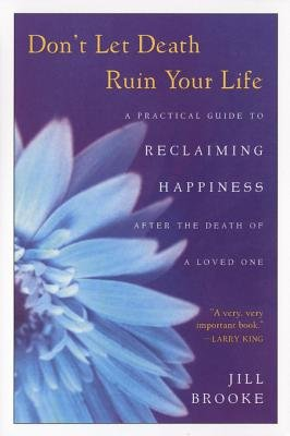 Don't Let Death Ruin Your Life - A Practical Guide to Reclaiming Happiness After the Death of a Loved One (Electronic book...