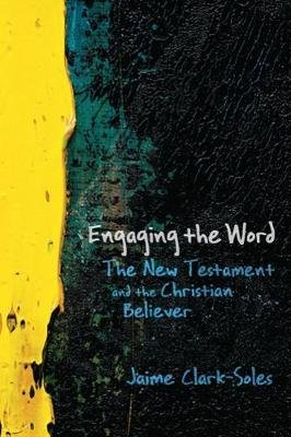 Engaging the Word - The New Testament and the Christian Believer (Paperback): Jaime Clark-Soles