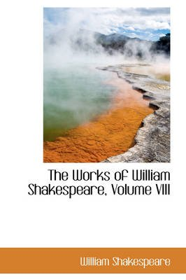 The Works of William Shakespeare, Volume VIII (Paperback): William Shakespeare