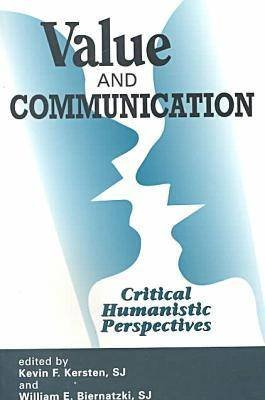 Value and Communication - Critical Humanistic Perspectives (Paperback): Kevin F. Kersten, William E. Biernatzki